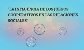 LA INFLUENCIA DE LOS JUEGOS COOPERATIVOS EN LAS RELACIONES S