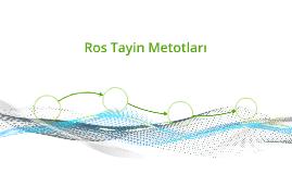 Ros Tayin Metotları