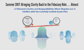 Summer 2017: Bringing Clarity Back to the Fiduciary Role . .