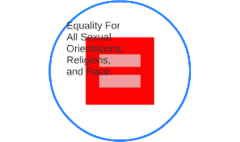 Equality For All Sexual Orientations, Religions, and Race.