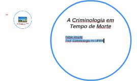 A Criminologia em Tempo de Morte