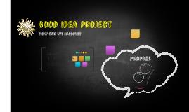 Copy of Good Idea Project