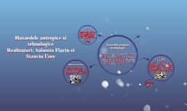 Copy of Hazardele antropice si tehnologice