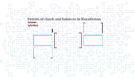 System of check and balances in Kazakhstan.