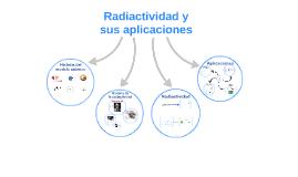 Copy of Radiactividad y sus aplicaciones