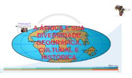 A ÁFRICA E SUA DIVERSIDADE GEOGRÁFICA, CULTURAL E HISTÓRICA