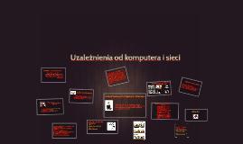 Copy of Uzależnienie od komputera i internetu
