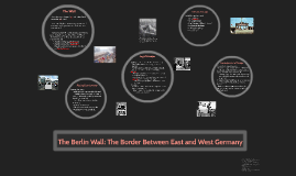 The Berlin Wall: The Border Between East and West Germany