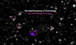 The Real Anatomy of Technology