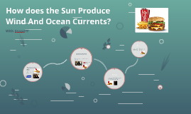 How does the Sun Produce Wind And Ocean Currents?