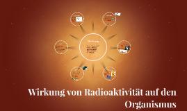 Wirkung von Radioaktivität auf den Organismus