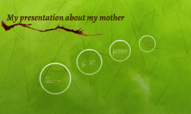 My presentation about my mother