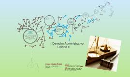 Copy of Copy of Unidad II Derecho Administrativo
