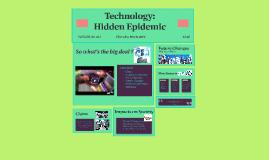 Copy of Technology: Hidden Epidemic