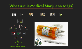 What use is Medical Marijuana to Us?