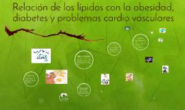 Copy of Relación de los lípidos con la obesidad diabetes y problemas