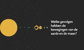 Welke gevolgen hebben de bewegingen van de aarde en de maan?