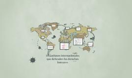 Copy of Organismos internacionales que defienden los derechos humano
