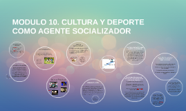Modulo 10 CULTURA Y DEPORTE COMO AGENTE SOCIALIZADOR