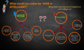 Copy of What woud you rather be- WISE or INTELLIGENT?