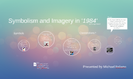 symbolism and imagery in 1984 essay Imagery is used by an author to create mental pictures for a reader imagery is specifically created using words that relate to the five senses, such as touch, taste, sound, sight, and smell.