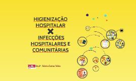 HIGIENIZAÇÃO HOSPITALAR E INFECÇÕES HOSPITALARES E COMUNITÁR