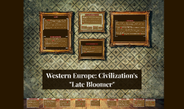 "Western Europe: Civilization's ""Late Bloomer"