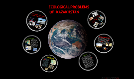 Copy of ECOLOGICAL PROBLEMS OF KAZAKHSTAN
