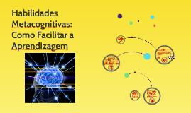 Habilidades Metacognitivas: Como Facilitar a Aprendizagem