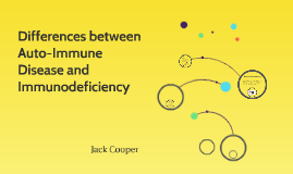 Copy of Differences between Auto-Immune Disease and Immunodeficiency