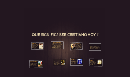 QUE SIGNIFICA SER CRISTIANO HOY ?
