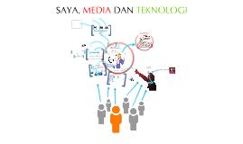 Saya, Media Dan Teknologi