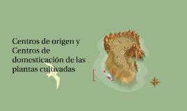 Centros de origen y Centros de domesticación de las plantas