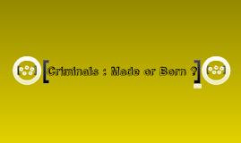 Criminals : made or born