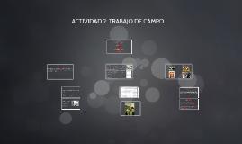 ACTIVIDAD 2: TRABAJO DE CAMPO