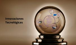 Copy of Innovaciones Tecnologicas