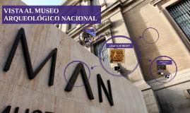 VISTA AL MUSEO ARQUEOLÓGICO NACIONAL