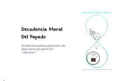 Copy of Decadencia Moral Del Papado