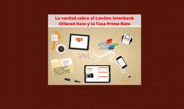 Copy of La verdad sobre el London Interbank Offered Rate y la Tasa P