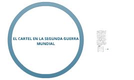 Copy of EL CARTEL EN LA SEGUNDA GUERRA MUNDIAL.