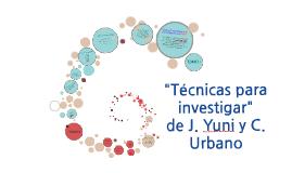 """Copy of """"Técnicas para investigar"""" de J. Yuni y C. Urbano"""