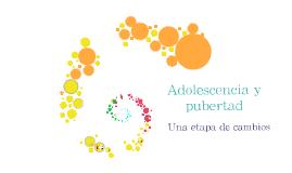 Adolescencia y pubertad.