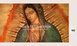 The Virgin of Guadalupe