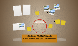 CASUAL FACTORS AND EXPLANATIONS OF TERRORISM