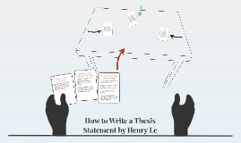 How to Write a Thesis Statement by Henry Le