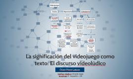 La significación del videojuego como texto: El discurso vide
