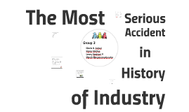 The Most Serious Accident in History of Industry