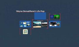 Wayne Dematthews's Life Map