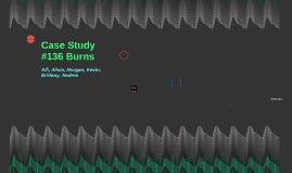 Case Study #136 Burns