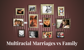Multiracial Marriages vs Family